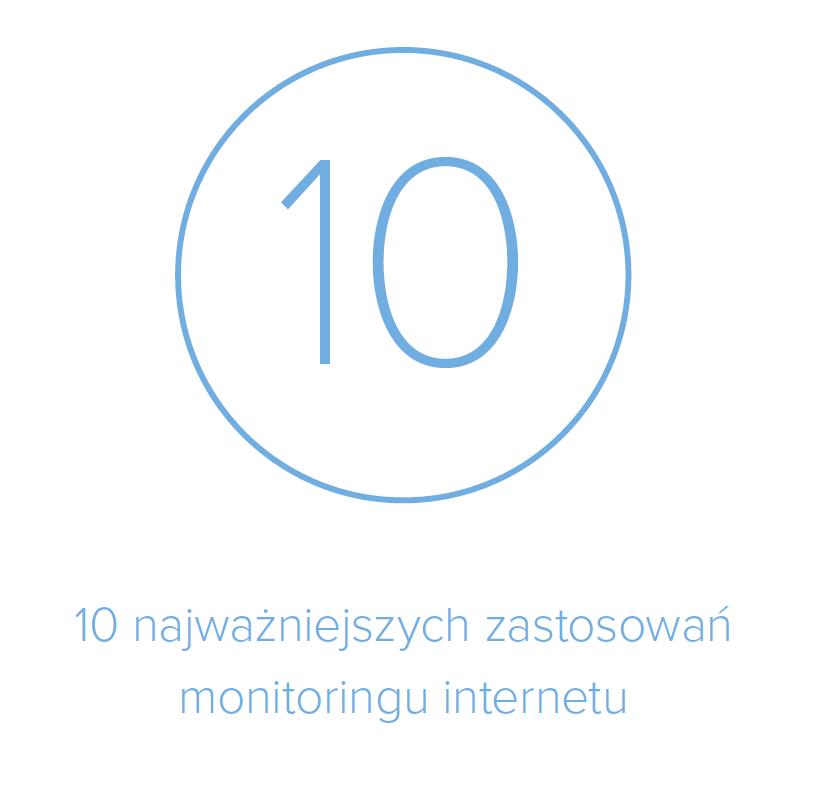10 najważniejszych zastosowań monitoringu internetu