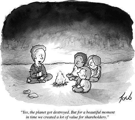 """A cartoon by Tom Toro presenting survivors of a climate apocalypse huddled around a fire. A man in a suit says: """"Yes, the planet got destroyed. But for a beautiful moment in time we created a lot of value for shareholders""""."""